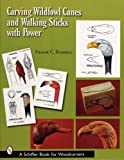 CARVING WILDFOWL AND WALKING STICKS WITH (Schiffer Book for Woodcarvers)
