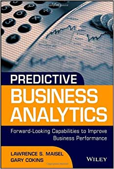 Predictive Business Analytics: Forward Looking Capabilities To Improve Business Performance