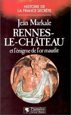 Rennes-le-Château : Et l'énigme de l'or maudit par Jean Markale