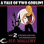 A Tale of Two Goblins: Dulcie O'Neil, Book 2 (       UNABRIDGED) by H. P. Mallory Narrated by Therese Plummer
