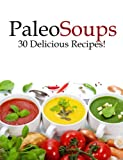 Paleo Soups - 30 Delicious Recipes