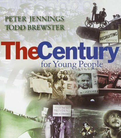 Century for Young People, PETER JENNINGS, TODD BREWSTER, JENNIFER ARMSTRONG, KATHERINE BOURBEAU
