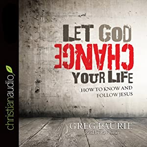 Let God Change Your Life: How to Know and Follow Jesus | [Greg Laurie]
