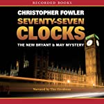 Seventy-Seven Clocks: Bryant & May Mysteries (       UNABRIDGED) by Christopher Fowler Narrated by Tim Goodman