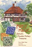 img - for Fired Magic: Detroit's Pewabic Pottery Treasures (Great Lakes Books Series) book / textbook / text book