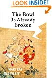 The Bowl Is Already Broken: A Novel