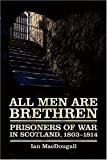 img - for All Men Are Brethren: Prisoners of War in Scotland, 1803-1814 book / textbook / text book