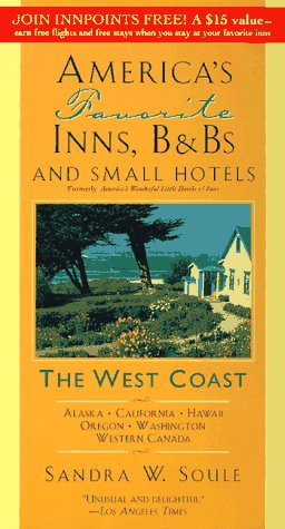America's Favorite Inns, B&Bs, & Small Hotels: The West Coast (AMERICA'S FAVORITE INNS, B&B'S, AND SMALL HOTELS THE WEST COAST)