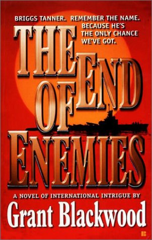 The End of Enemies (Briggs Tanner Novels), GRANT BLACKWOOD