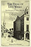 The Trial of Levi Weeks: Or The Manhattan Well Mystery (0897334922) by Estelle Fox Kleiger KLEIGER