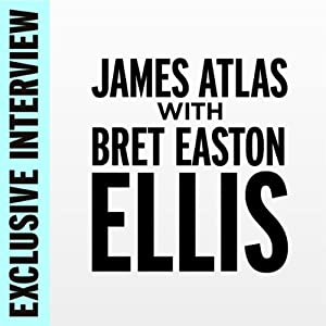 Exclusive Interview: James Atlas with Bret Easton Ellis | [Bret Easton Ellis]