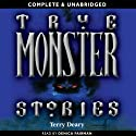 True Monster Stories (       UNABRIDGED) by Terry Deary Narrated by Denica Fairman