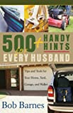 500 Handy Hits for Every Husband: Tips And Tools for Your Home, Yard, Garage, And Wallet