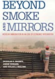 Beyond Smoke and Mirrors: Mexican Immigration in an Era of Economic Integration