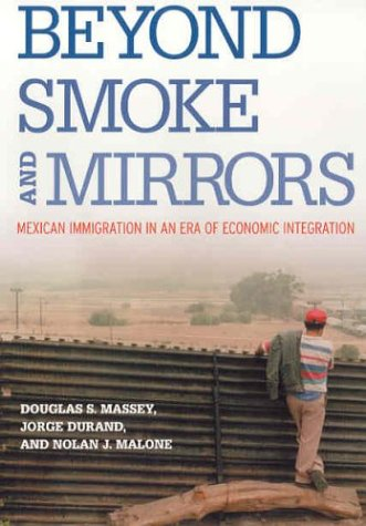 Beyond Smoke and Mirrors Mexican Immigration in an Era of Economic Integration087154721X