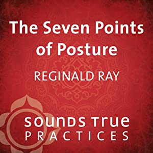 The Seven Points of Posture: Body-Based Meditation Practices | [Reginald A. Ray]