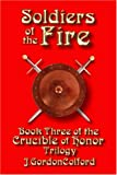 img - for Soldiers of the Fire: Book Three of the Crucible of Honor Trilogy book / textbook / text book