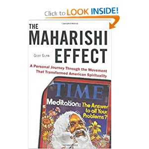 The Maharishi Effect: A Personal Journey Through the Movement That Transformed American Spirituality Geoff Gilpin