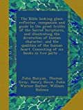 img - for The Bible looking glass: reflector, companion and guide to the great truths of the Sacred Scriptures, and illustrating the diversities of human ... Consisting of six books in two parts .. book / textbook / text book