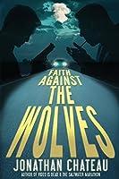 Faith Against the Wolves: A Supernatural Thriller (Travis Rail Series Book 1)