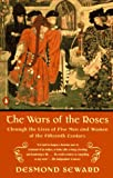 The Wars of the Roses: Through the Lives of Five Men and Women of the Fifteenth Century (0140234020) by Seward, Desmond