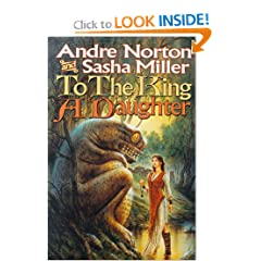 To The King A Daughter (Cycle of Oak, Yew, Ash, and Rowan, Book 1) by Andre Norton and Sasha Miller
