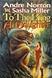 To the King a Daughter (Cycle of Oak, Yew, Ash, and Rowan, Book 1) (0312873360) by Norton, Andre