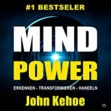 Mind Power into the 21st Century [German Edition]: Techniques to Harness the Astounding Powers of Thought Hörbuch von John Kehoe Gesprochen von: Michael Reffi