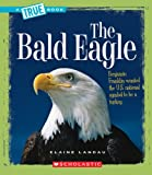 The Bald Eagle (True Books: American History)
