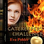 The Gatekeeper's Challenge: The Gatekeeper's Saga, Book Two (       UNABRIDGED) by Eva Pohler Narrated by Debbie Andreen