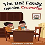 The Bell Family Reunion Committee | Emmanuel Sullivan