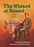 img - for The Wizard of Sound: A Story about Thomas Edison (Creative Minds Biography) (Creative Minds Biography (Paperback)) book / textbook / text book