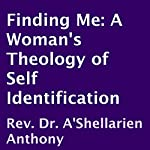 Finding Me: A Woman's Theology of Self Identification | A'Shellarien Anthony