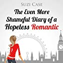 The Even More Shameful Diary of a Hopeless Romantic (The Shameful Diary of a Hopeless Romantic) Audiobook by Suzi Case Narrated by Rachael West