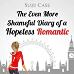 The Even More Shameful Diary of a Hopeless Romantic (The Shameful Diary of a Hopeless Romantic) | Suzi Case