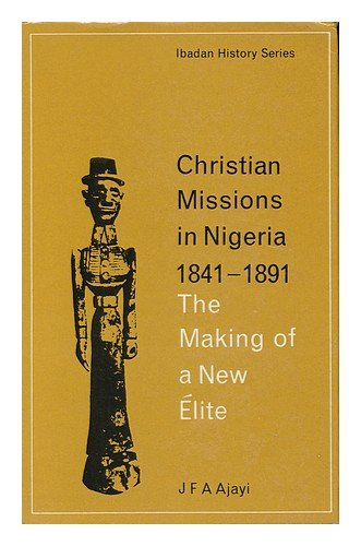 Christian Missions in Nigeria, 1841-1891: The Making of a New Elite PDF