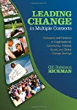Leading Change in Multiple Contexts: Concepts and Practices in Organizational, Communit