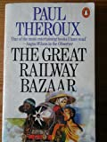 THE GREAT RAILWAY BAZAAR: BY TRAIN THROUGH ASIA (0140042350) by PAUL THEROUX