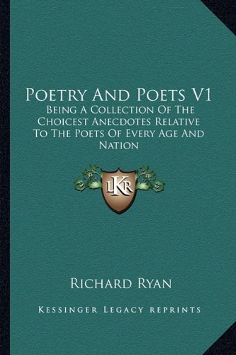 Poetry and Poets V1: Being a Collection of the Choicest Anecdotes Relative to the Poets of Every Age and Nation