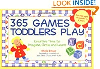 365 Games Toddlers Play: Creative Time to Imagine, Grow and Learn (365 Games Smart Toddlers Play: Creative Time to Imagine, Grow & Learn)