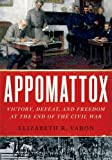 Appomattox: Victory, Defeat, and Freedom at the End of the Civil War