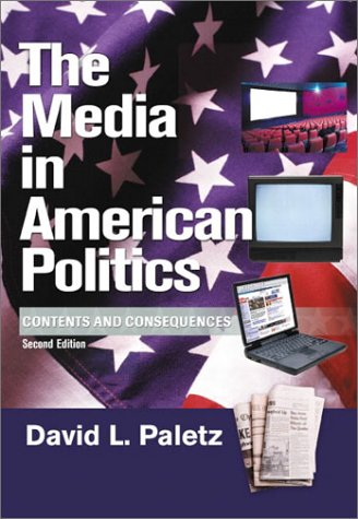 The Media in American Politics: Contents and Consequences...