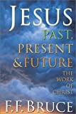 Jesus Past, Present & Future: The Work of Christ (0830819282) by Bruce, Frederick Fyvie