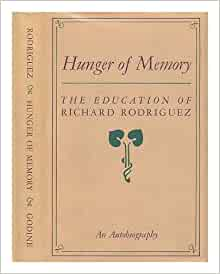 an analysis of the book the hunger of memory the education of richard rodriguez Hunger of memory: the education of richard rodriguez an auto-  alienation  thirty years later i write this book as a middle-  rodriguez is the american-born  son of mexican immigrants  i do not mean this as a criticism this book is not.