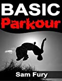 Basic Parkour: Basic Parkour and Freerunning Handbook (Survival Fitness)