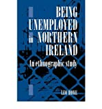 [ Being Unemployed in Northern Ireland: An Ethnographic Study[ BEING UNEMPLOYED IN NORTHERN IRELAND: AN ETHNOGRAPHIC STUDY ] By Howe, Leo E. a. ( Author )Mar-01-2009 Paperback