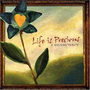 Life is Precious: A Wes King Tribute