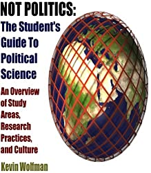 Not Politics: The Student's Guide to Political Science