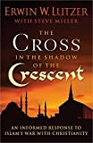 img - for The Cross in the Shadow of the Crescent: An Informed Response to Islam's War with Christianity book / textbook / text book