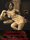 Eveline's Erotic Adventures of Love, Lust, Sex and Seduction. Hot Sexy Stories of a Victorian Lady. (Hottest Adult Sex Stories & Classic Erotic Literature - Famous Banned Novels on Kindle E Books)